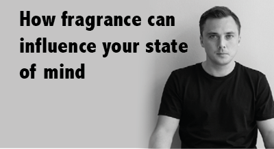 How fragrance can influence your state of mind
